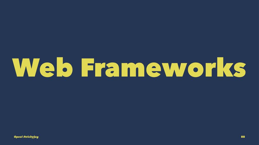 Web Frameworks @peel #tricityjug 88