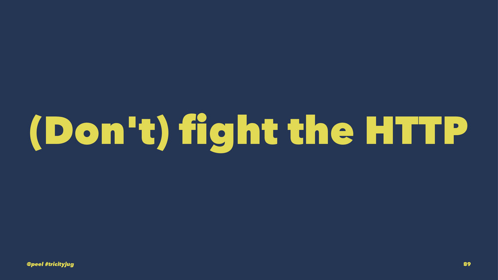 (Don't) fight the HTTP @peel #tricityjug 89