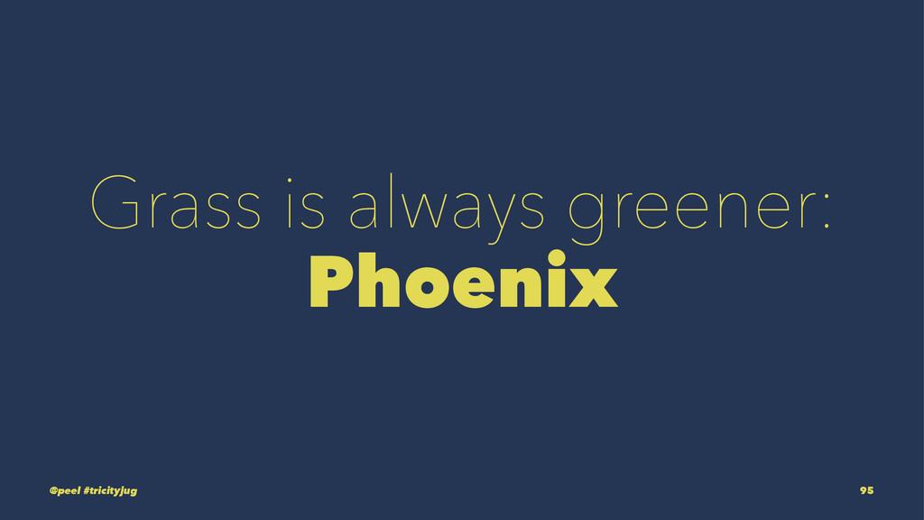Grass is always greener: Phoenix @peel #tricity...