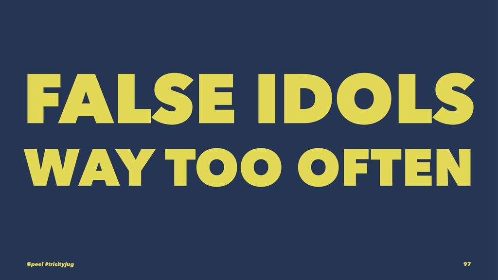 FALSE IDOLS WAY TOO OFTEN @peel #tricityjug 97