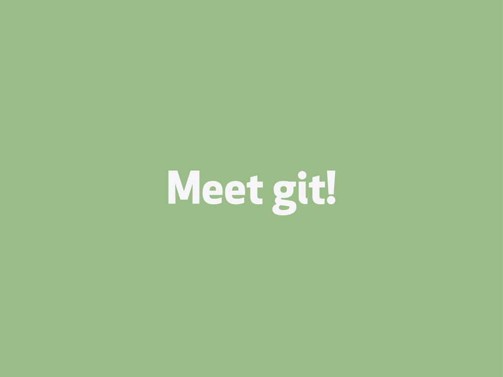 Meet git!