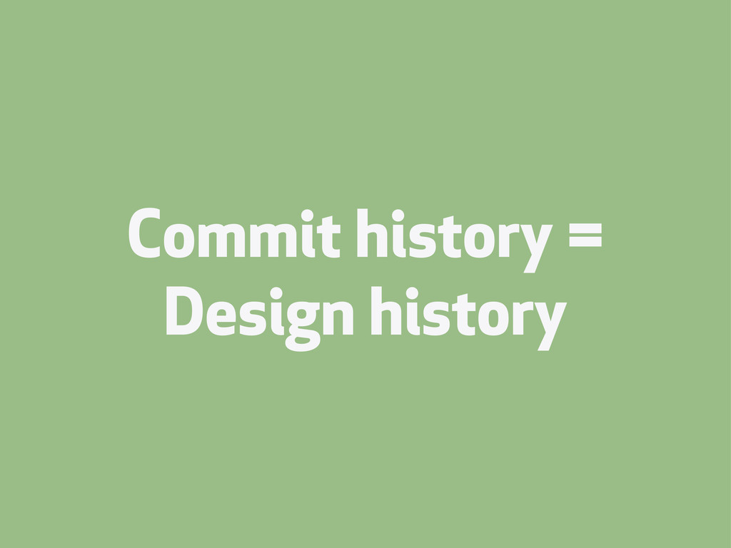 Commit history = Design history