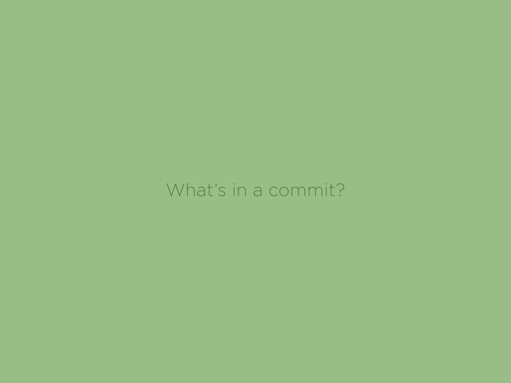 What's in a commit?