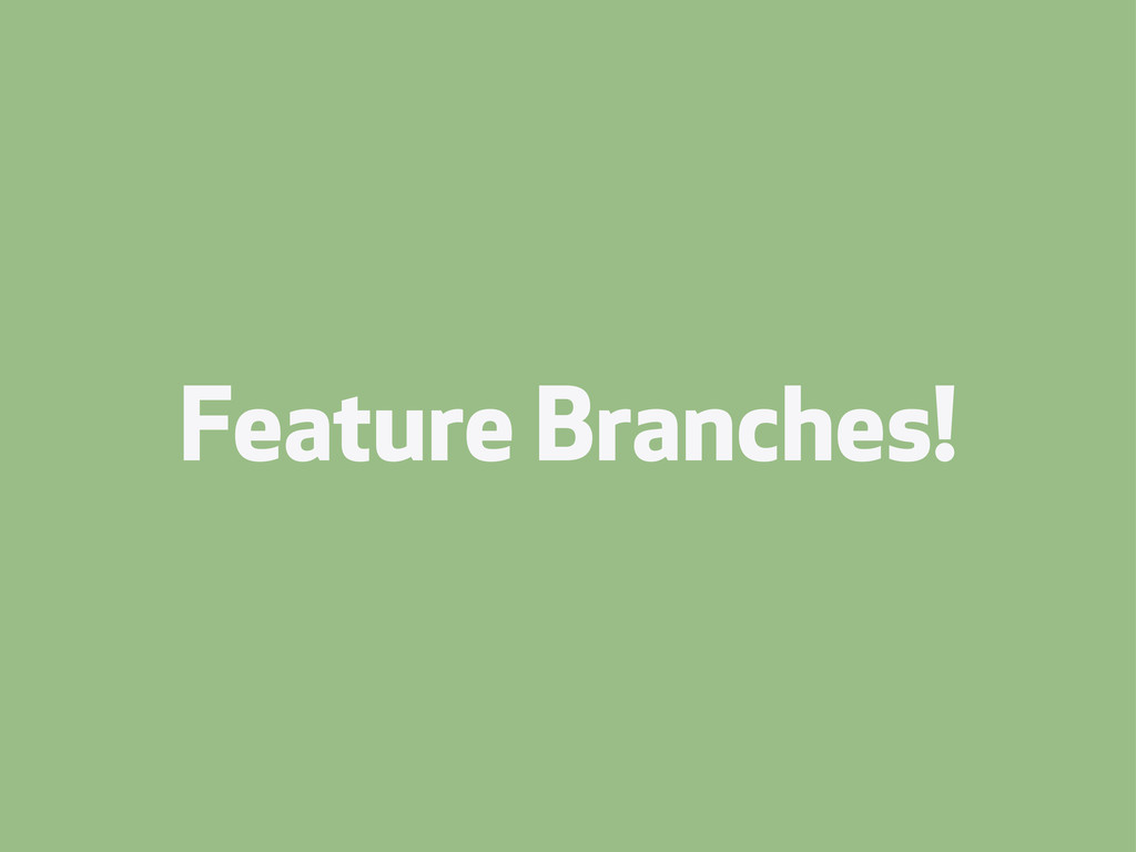 Feature Branches!