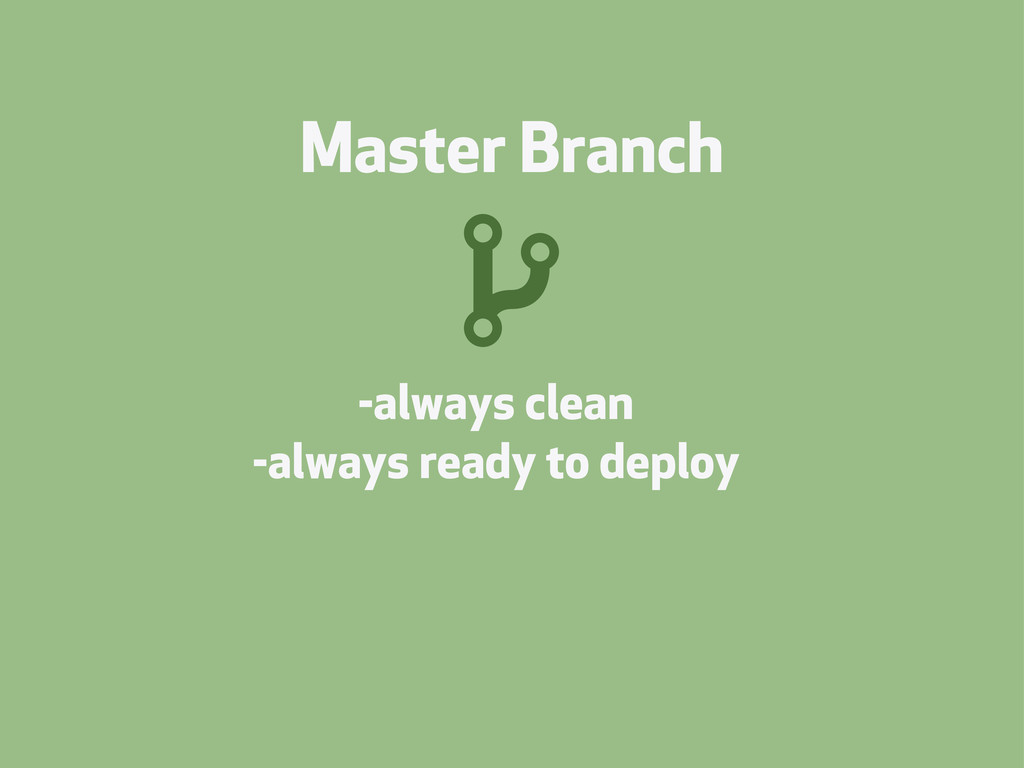 Master Branch -always clean -always ready to de...