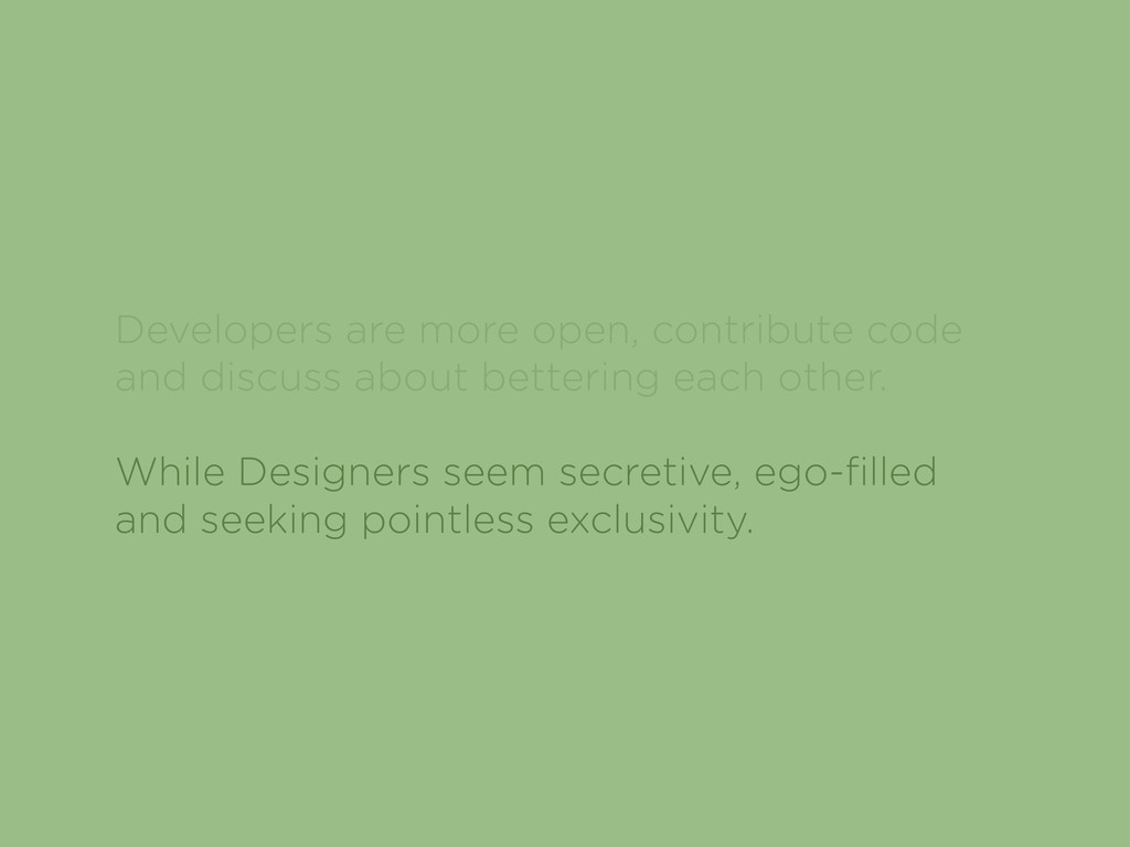 Developers are more open, contribute code and d...