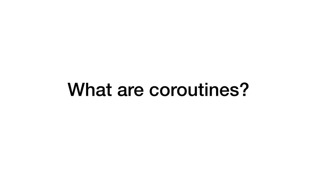 What are coroutines?