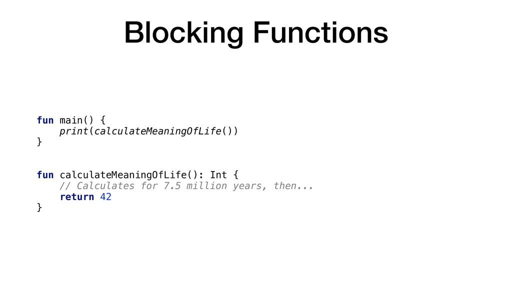 Blocking Functions fun main() { print(calculate...