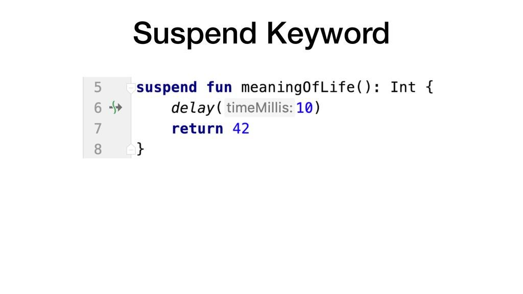 Suspend Keyword