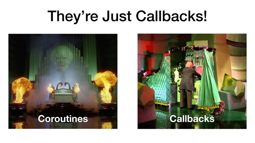 They're Just Callbacks! Coroutines Callbacks