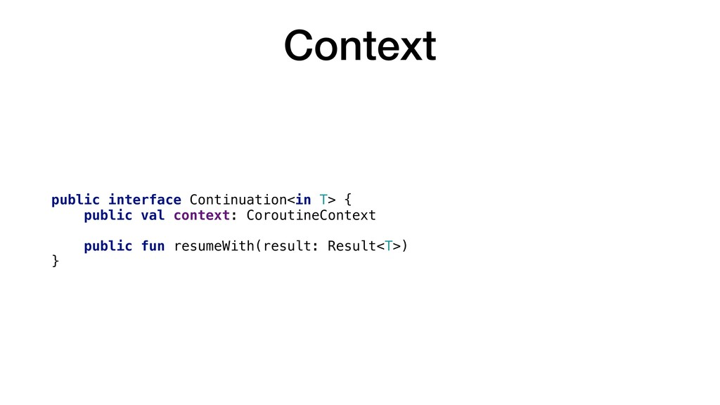 Context public interface Continuation<in T> { p...