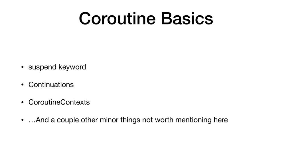 Coroutine Basics • suspend keyword  • Continuat...