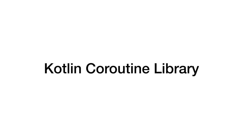 Kotlin Coroutine Library