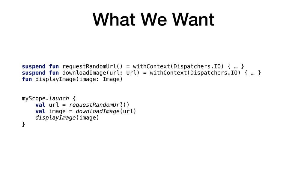 What We Want suspend fun requestRandomUrl() = w...