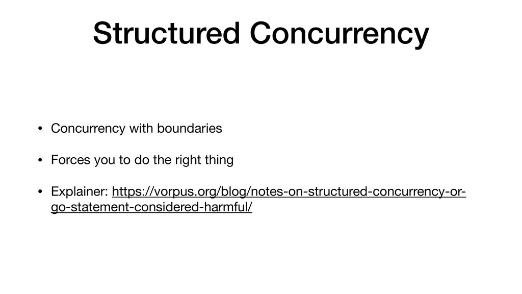 Structured Concurrency • Concurrency with bound...