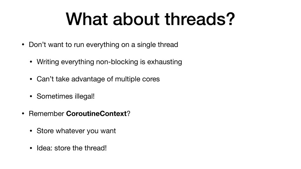 What about threads? • Don't want to run everyth...