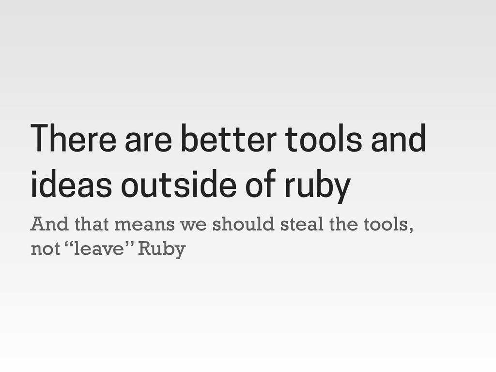 "And that means we should steal the tools, not ""..."