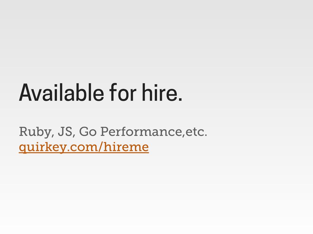 Ruby, JS, Go Performance,etc. quirkey.com/hirem...
