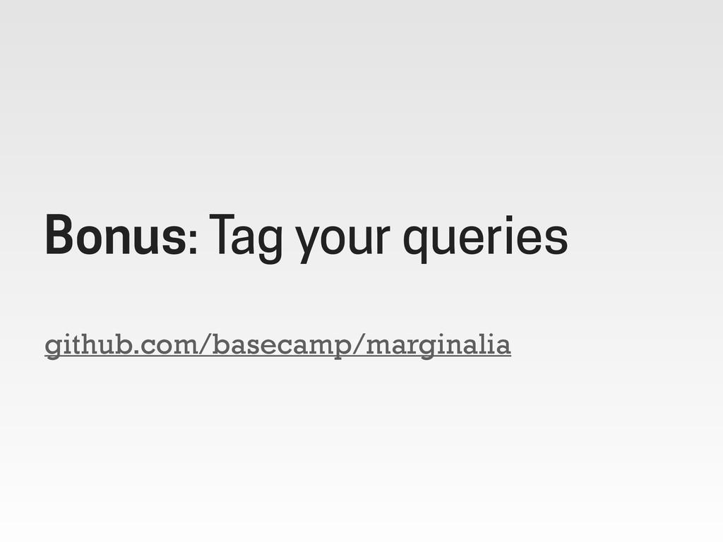 github.com/basecamp/marginalia Bonus: Tag your ...