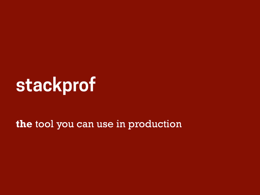 the tool you can use in production stackprof