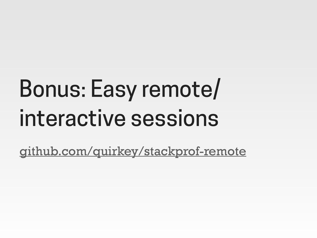 github.com/quirkey/stackprof-remote Bonus: Easy...