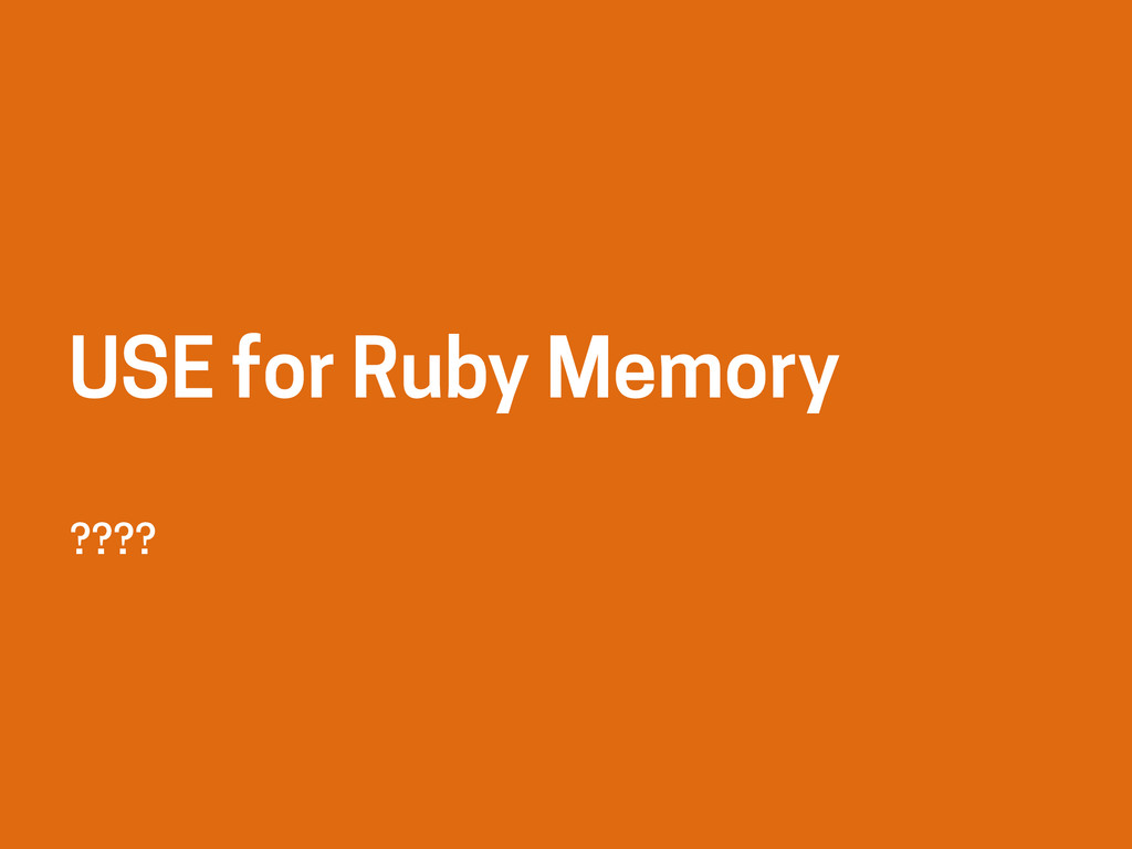 ???? USE for Ruby Memory