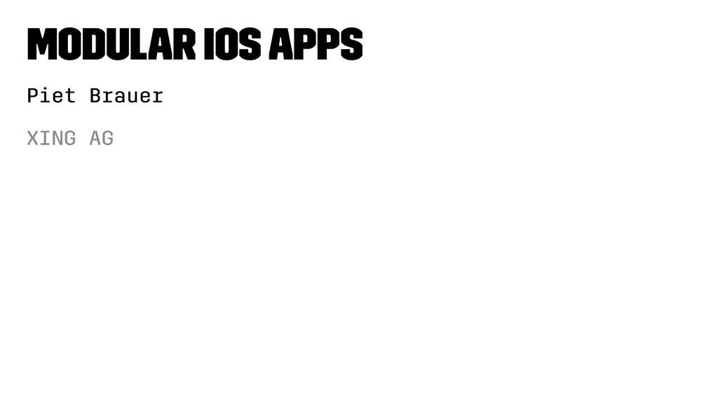 Modular iOS Apps Piet Brauer XING AG