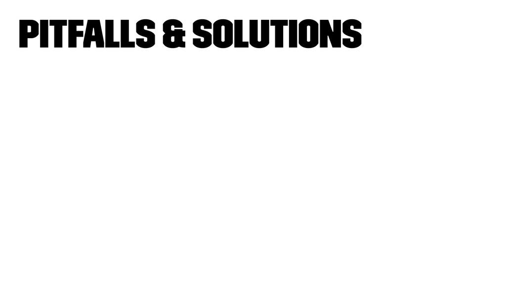 Pitfalls & Solutions