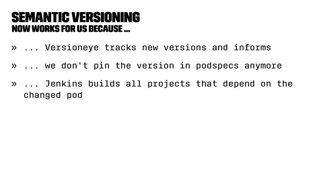 Semantic Versioning Now works for us because .....