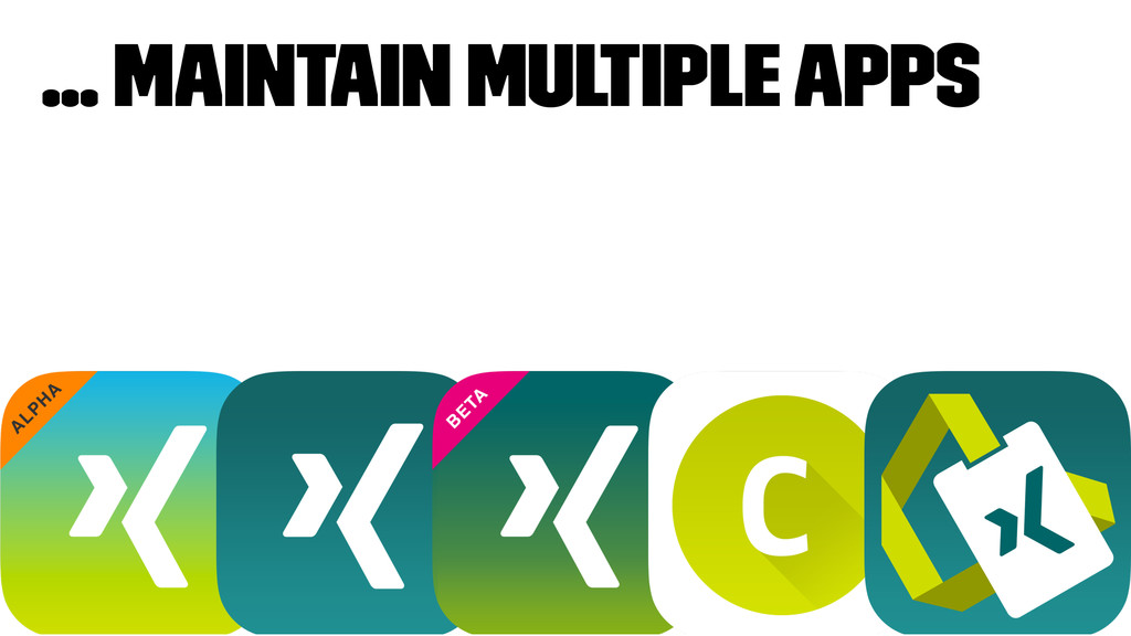 ... maintain multiple apps