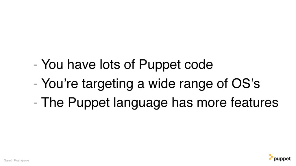 - You have lots of Puppet code - You're targeti...