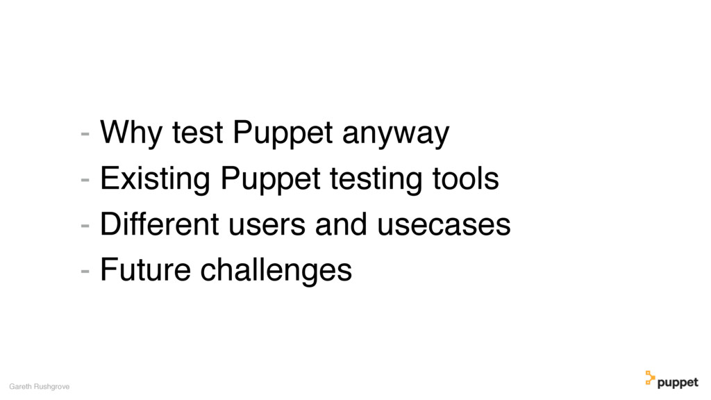 - Why test Puppet anyway - Existing Puppet test...