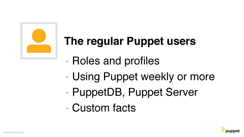 The regular Puppet users Gareth Rushgrove - Rol...