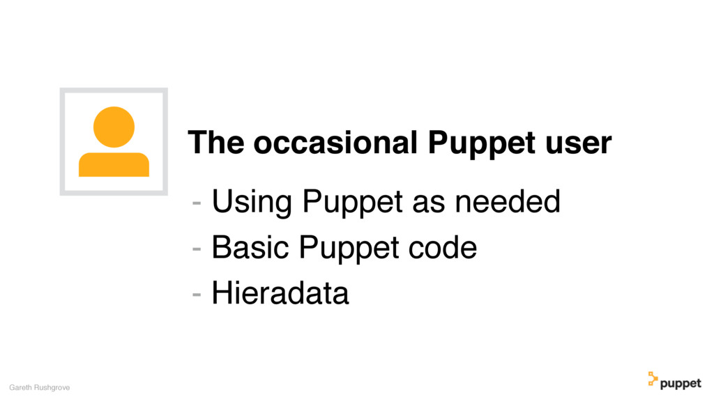 The occasional Puppet user Gareth Rushgrove - U...