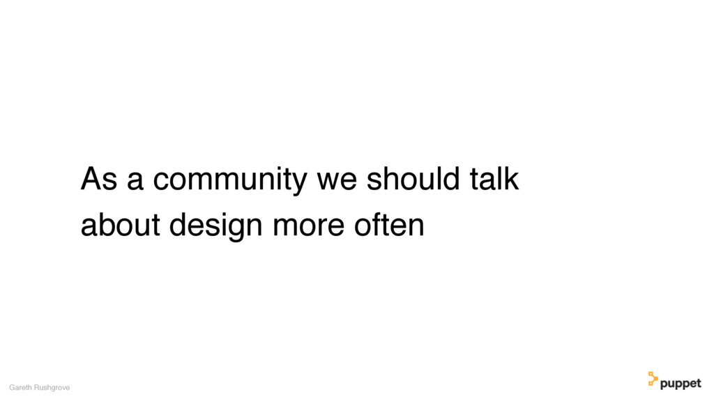 As a community we should talk about design more...