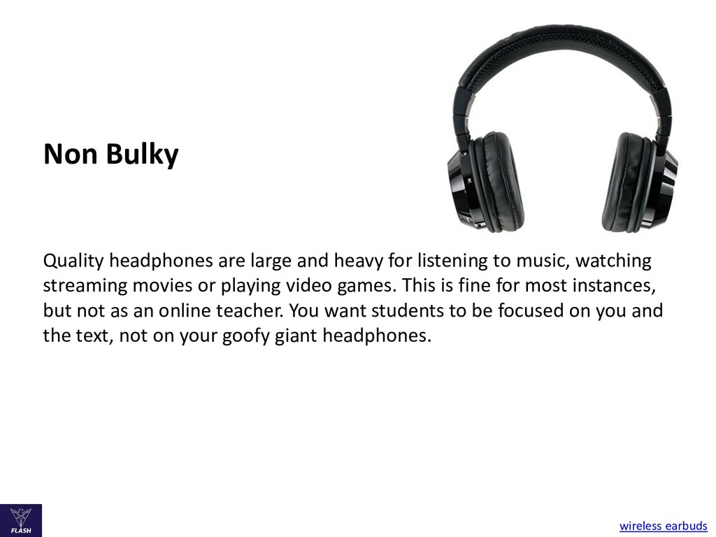 Non Bulky Quality headphones are large and heav...