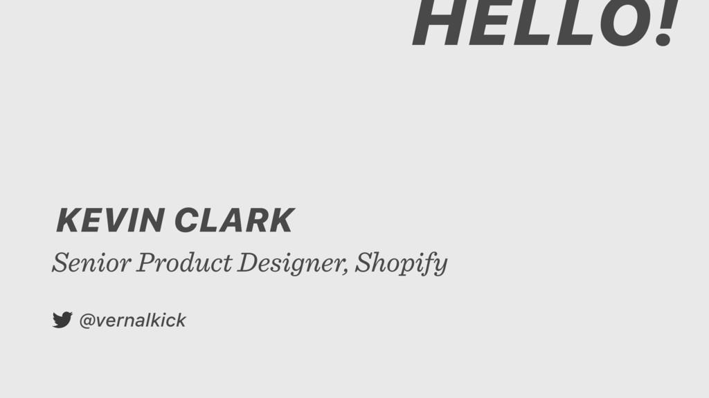 KEVIN CLARK Senior Product Designer, Shopify @v...