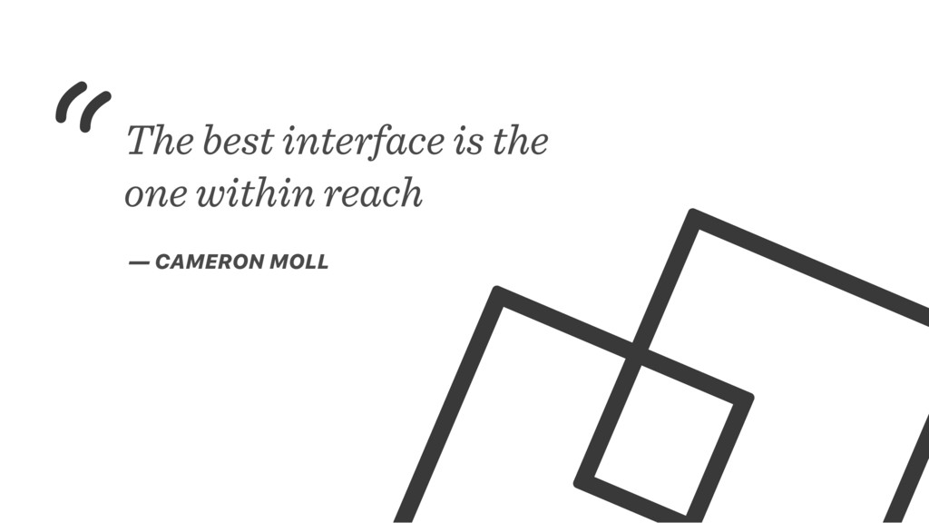 The best interface is the one within reach — CA...