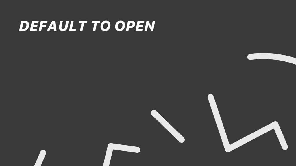 DEFAULT TO OPEN