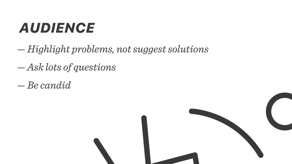 — Highlight problems, not suggest solutions — A...