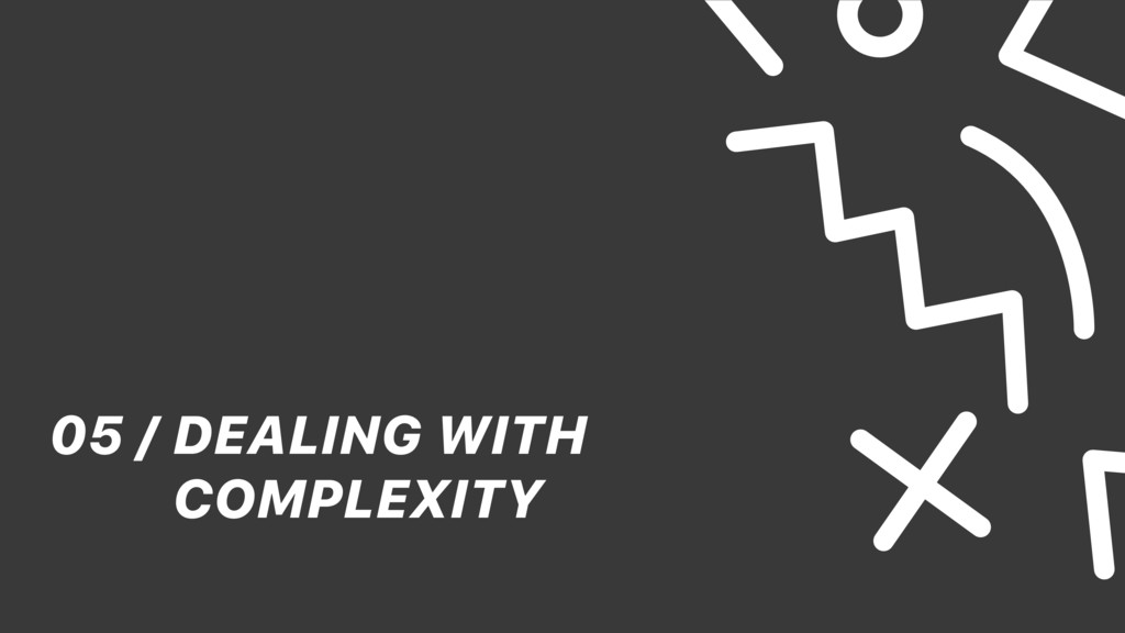 DEALING WITH COMPLEXITY 05 /
