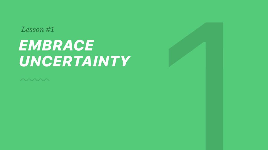 EMBRACE UNCERTAINTY Lesson #1