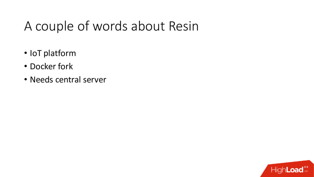 A couple of words about Resin • IoT platform • ...
