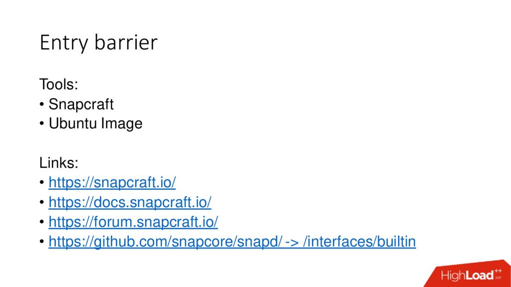 Entry barrier Tools: • Snapcraft • Ubuntu Image...