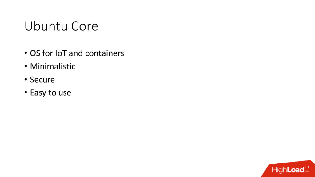 Ubuntu Core • OS for IoT and containers • Minim...