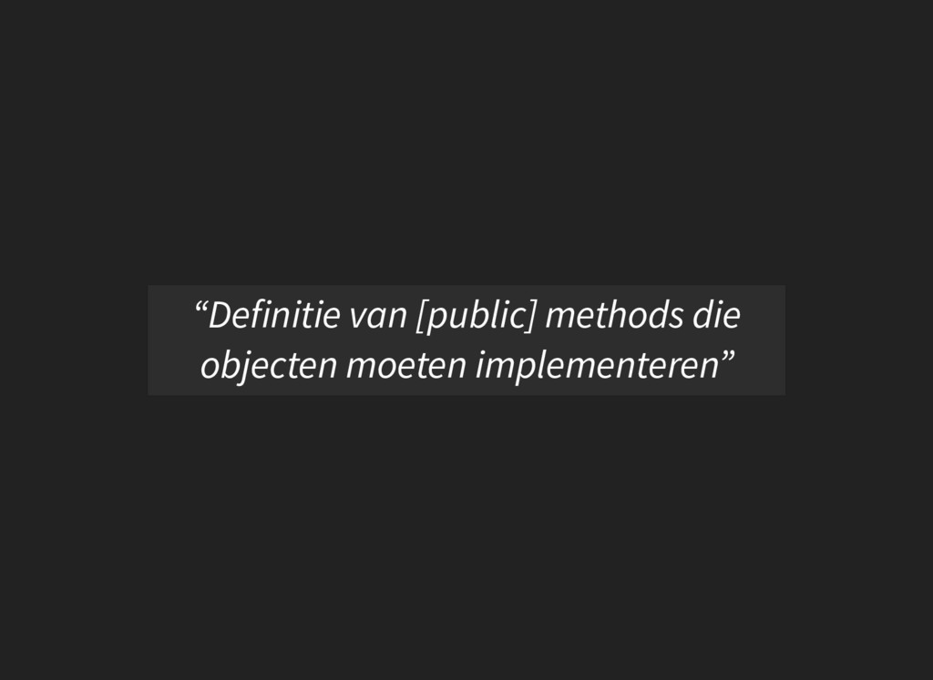 """""""Definitie van [public] methods die objecten mo..."""