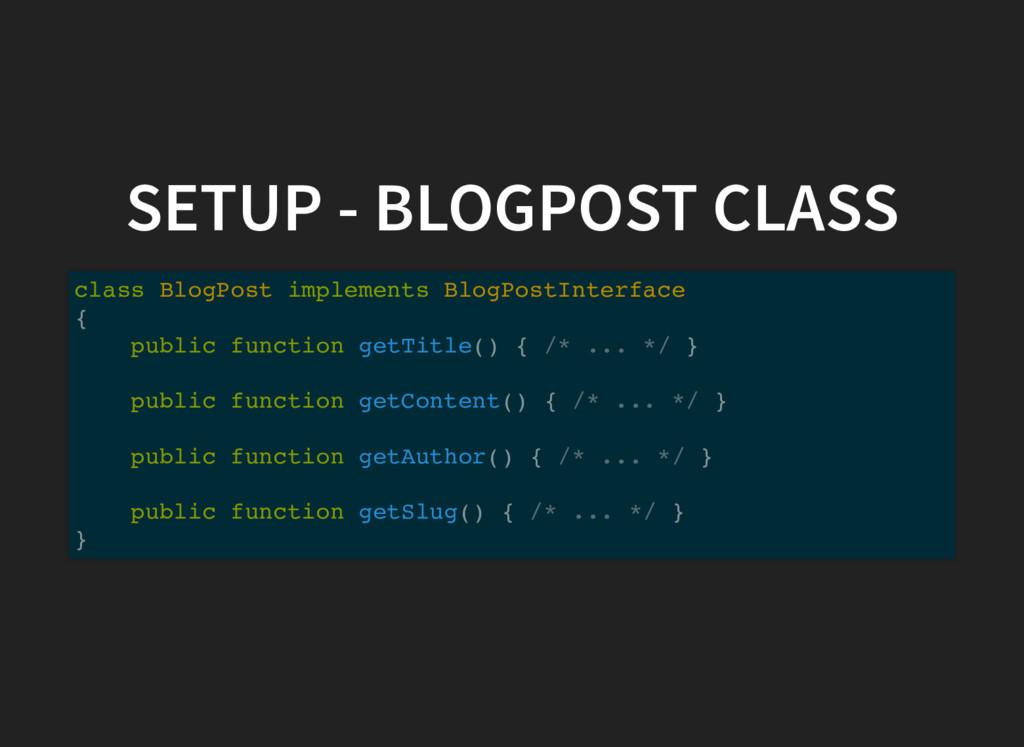 SETUP - BLOGPOST CLASS class BlogPost implement...