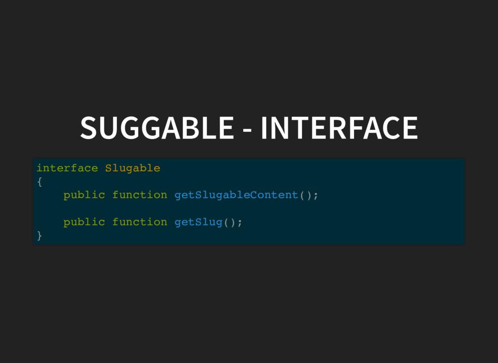 SUGGABLE - INTERFACE interface Slugable { publi...
