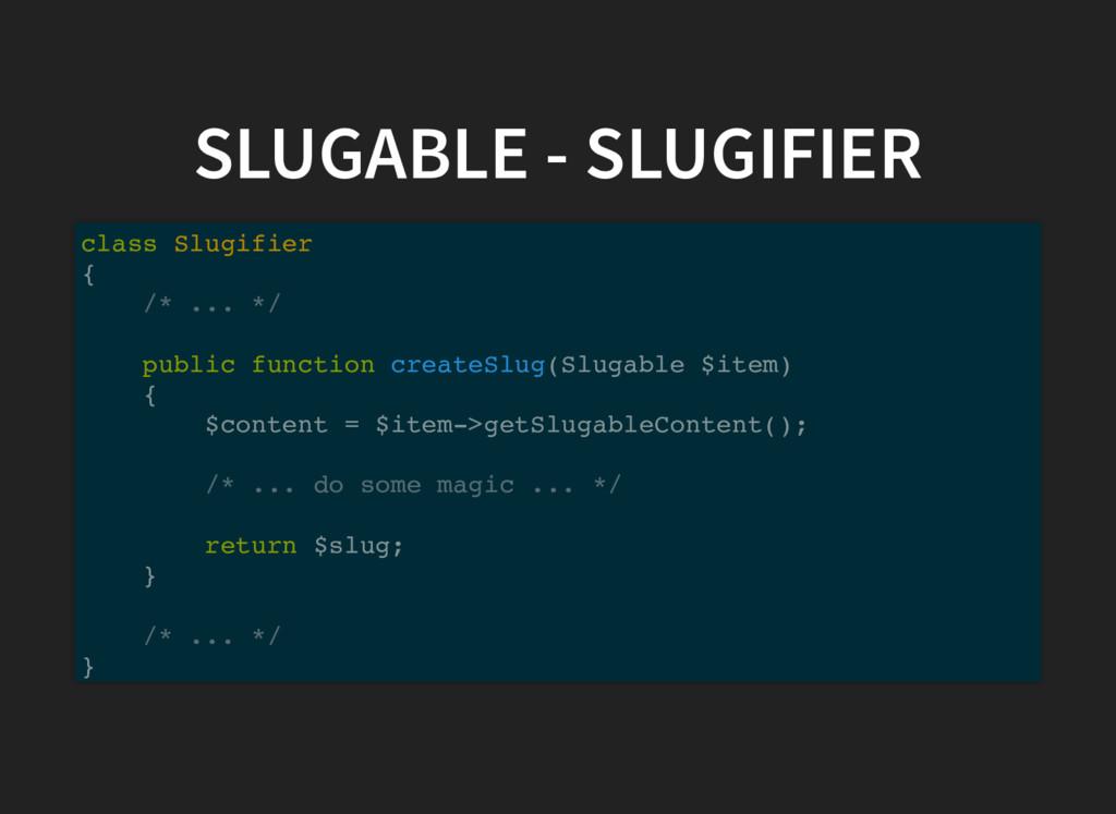 SLUGABLE - SLUGIFIER class Slugifier { /* ... *...