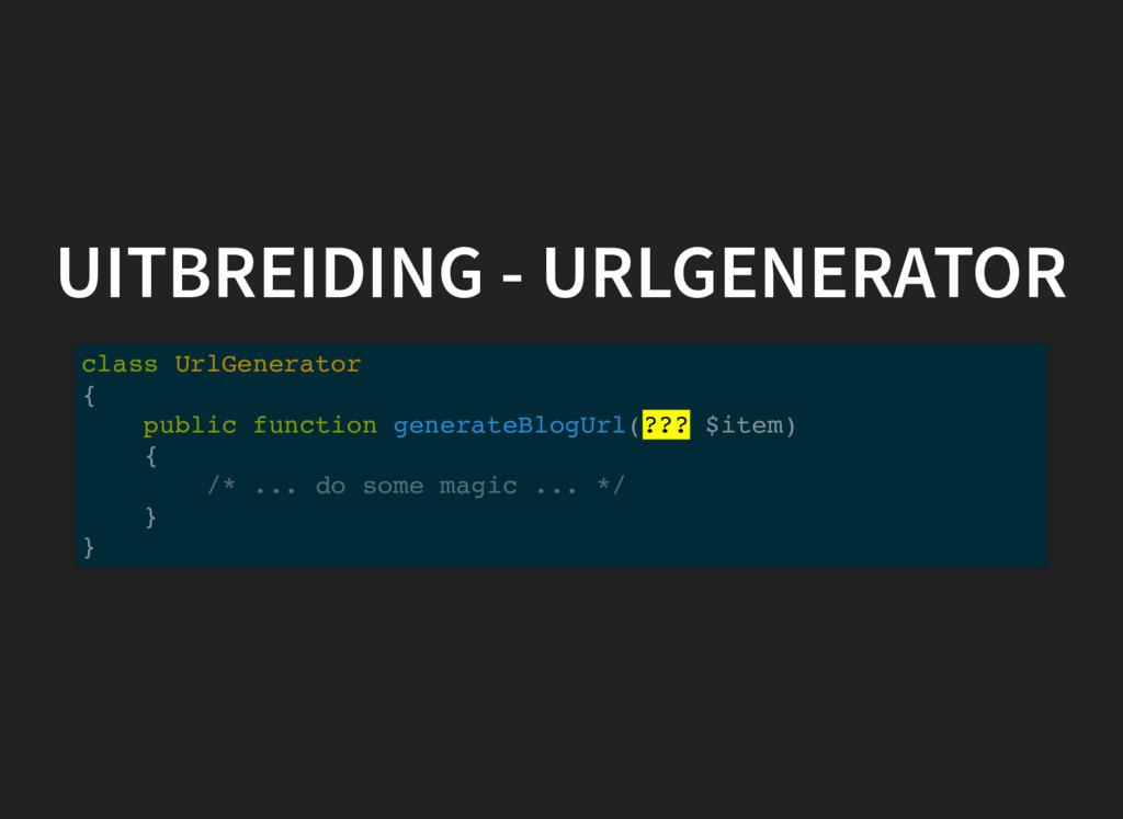 UITBREIDING - URLGENERATOR class UrlGenerator {...